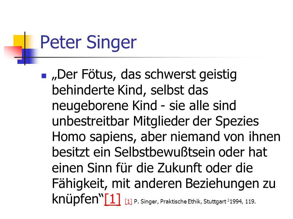 """Peter Singer """"Der Fötus, das schwerst geistig behinderte Kind, selbst das neugeborene Kind - sie alle sind unbestreitbar Mitglieder der Spezies Homo s"""
