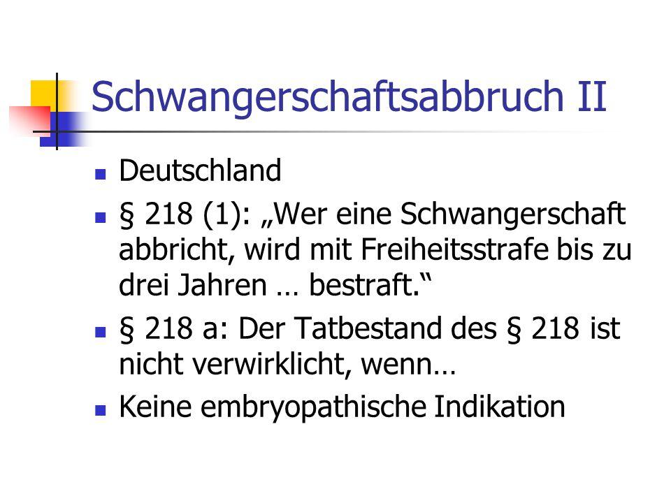 """Schwangerschaftsabbruch II Deutschland § 218 (1): """"Wer eine Schwangerschaft abbricht, wird mit Freiheitsstrafe bis zu drei Jahren … bestraft."""" § 218 a"""