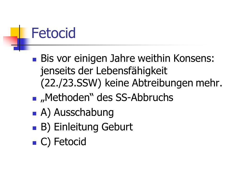 """Fetocid Bis vor einigen Jahre weithin Konsens: jenseits der Lebensfähigkeit (22./23.SSW) keine Abtreibungen mehr. """"Methoden"""" des SS-Abbruchs A) Aussch"""
