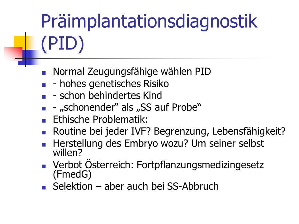"""Präimplantationsdiagnostik (PID) Normal Zeugungsfähige wählen PID - hohes genetisches Risiko - schon behindertes Kind - """"schonender"""" als """"SS auf Probe"""