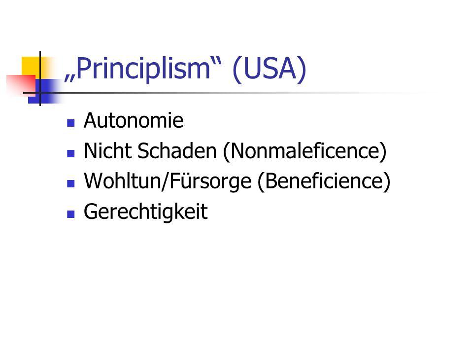 """""""Principlism"""" (USA) Autonomie Nicht Schaden (Nonmaleficence) Wohltun/Fürsorge (Beneficience) Gerechtigkeit"""