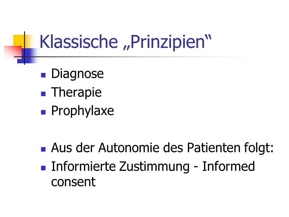 "Klassische ""Prinzipien"" Diagnose Therapie Prophylaxe Aus der Autonomie des Patienten folgt: Informierte Zustimmung - Informed consent"