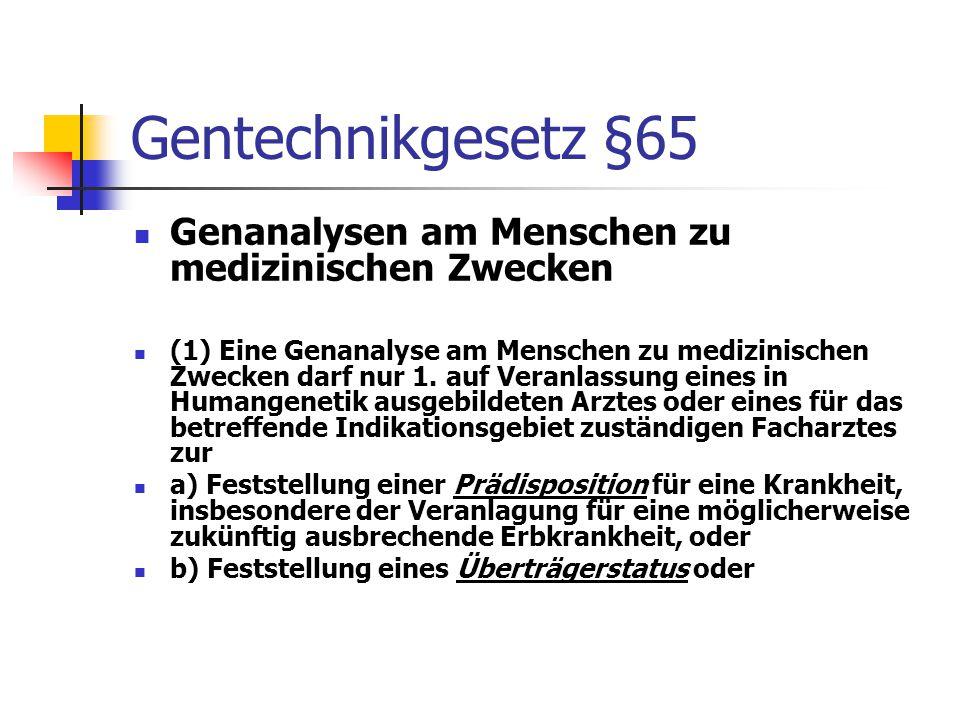 Gentechnikgesetz §65 Genanalysen am Menschen zu medizinischen Zwecken (1) Eine Genanalyse am Menschen zu medizinischen Zwecken darf nur 1. auf Veranla