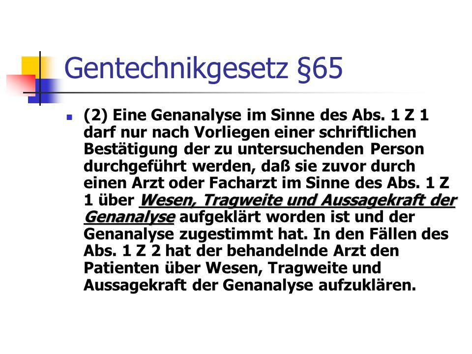 Gentechnikgesetz §65 Wesen, Tragweite und Aussagekraft der Genanalyse (2) Eine Genanalyse im Sinne des Abs. 1 Z 1 darf nur nach Vorliegen einer schrif