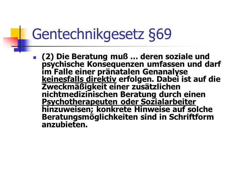 Gentechnikgesetz §69 (2) Die Beratung muß … deren soziale und psychische Konsequenzen umfassen und darf im Falle einer pränatalen Genanalyse keinesfal