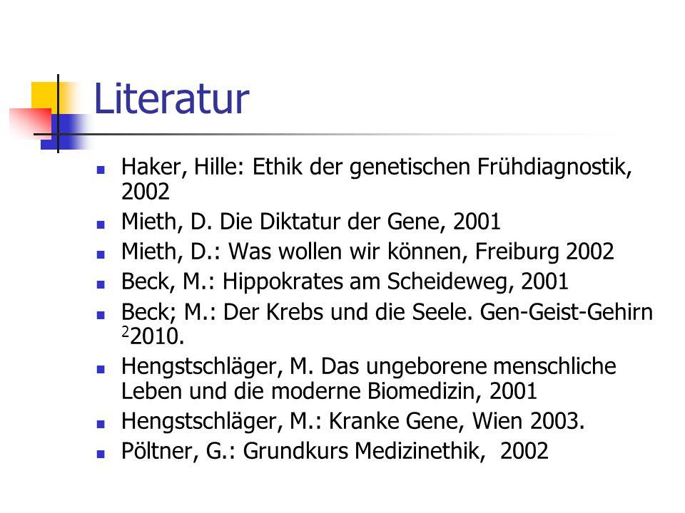 Literatur Haker, Hille: Ethik der genetischen Frühdiagnostik, 2002 Mieth, D. Die Diktatur der Gene, 2001 Mieth, D.: Was wollen wir können, Freiburg 20