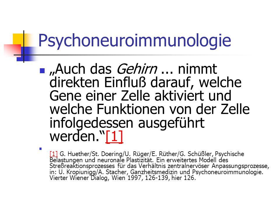 """Psychoneuroimmunologie """"Auch das Gehirn... nimmt direkten Einfluß darauf, welche Gene einer Zelle aktiviert und welche Funktionen von der Zelle infolg"""