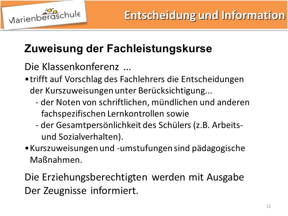 12 Entscheidung und Information Entscheidung und Information Die Klassenkonferenz... trifft auf Vorschlag des Fachlehrers die Entscheidungen der Kursz