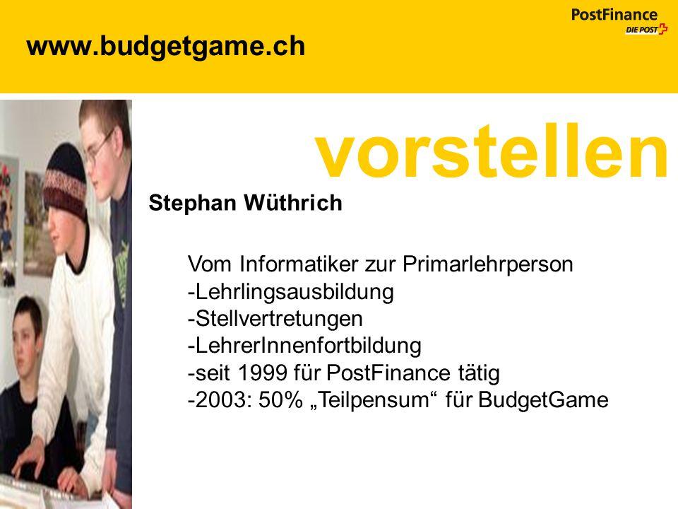 www.budgetgame.ch vorstellen Stephan Wüthrich Vom Informatiker zur Primarlehrperson -Lehrlingsausbildung -Stellvertretungen -LehrerInnenfortbildung -s