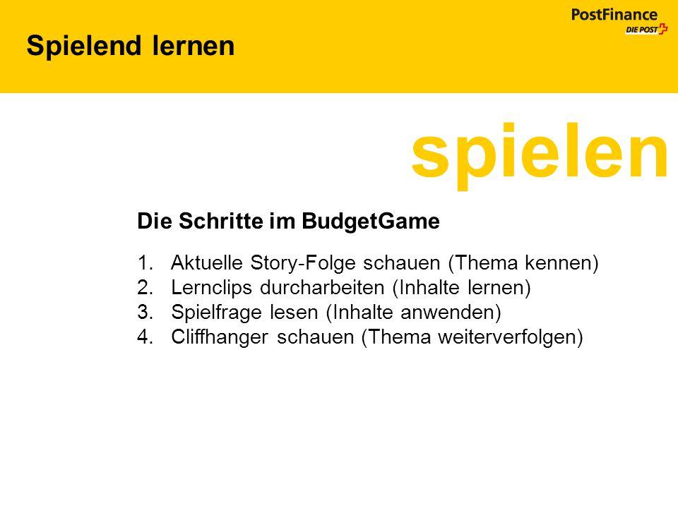 Spielend lernen spielen Die Schritte im BudgetGame 1.Aktuelle Story-Folge schauen (Thema kennen) 2.Lernclips durcharbeiten (Inhalte lernen) 3.Spielfra