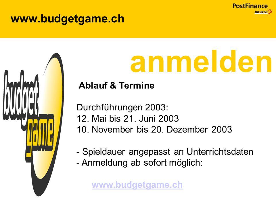 www.budgetgame.ch anmelden Ablauf & Termine Durchführungen 2003: 12. Mai bis 21. Juni 2003 10. November bis 20. Dezember 2003 - Spieldauer angepasst a