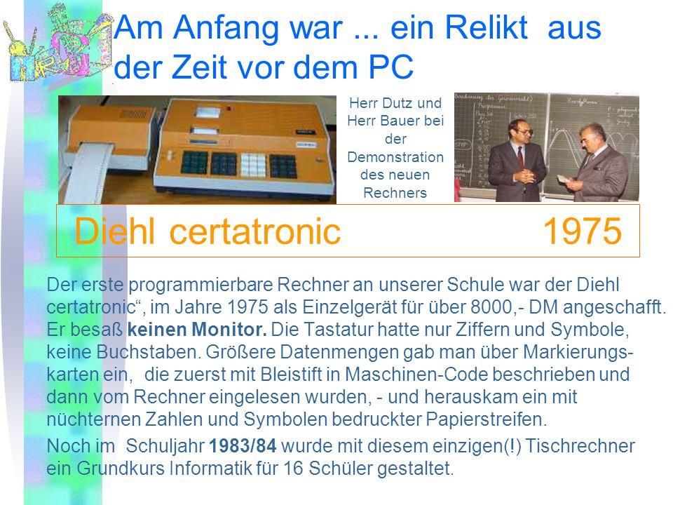 """Am Anfang war... ein Relikt aus der Zeit vor dem PC Der erste programmierbare Rechner an unserer Schule war der Diehl certatronic"""", im Jahre 1975 als"""