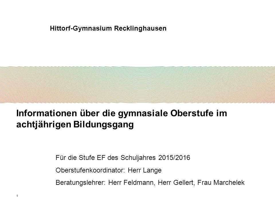1 Informationen über die gymnasiale Oberstufe im achtjährigen Bildungsgang Hittorf-Gymnasium Recklinghausen Für die Stufe EF des Schuljahres 2015/2016