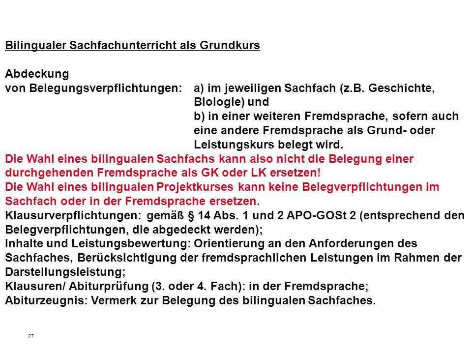 27 Bilingualer Sachfachunterricht als Grundkurs Abdeckung von Belegungsverpflichtungen: a) im jeweiligen Sachfach (z.B. Geschichte, Biologie) und b) i