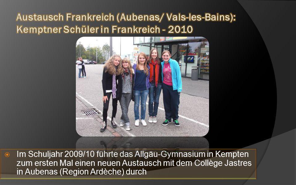  Im Schuljahr 2009/10 führte das Allgäu-Gymnasium in Kempten zum ersten Mal einen neuen Austausch mit dem Collège Jastres in Aubenas (Region Ardèche) durch