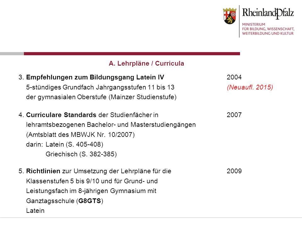 3. Empfehlungen zum Bildungsgang Latein IV2004 5-stündiges Grundfach Jahrgangsstufen 11 bis 13(Neuaufl. 2015) der gymnasialen Oberstufe (Mainzer Studi