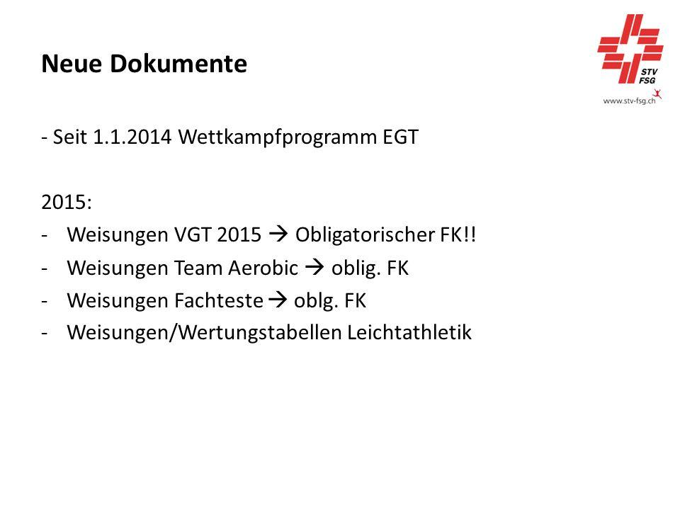 Neue Dokumente - Seit 1.1.2014 Wettkampfprogramm EGT 2015: -Weisungen VGT 2015  Obligatorischer FK!.