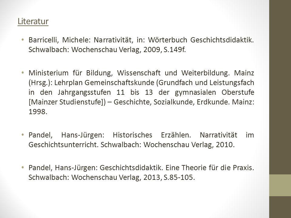 Literatur Barricelli, Michele: Narrativität, in: Wörterbuch Geschichtsdidaktik. Schwalbach: Wochenschau Verlag, 2009, S.149f. Ministerium für Bildung,