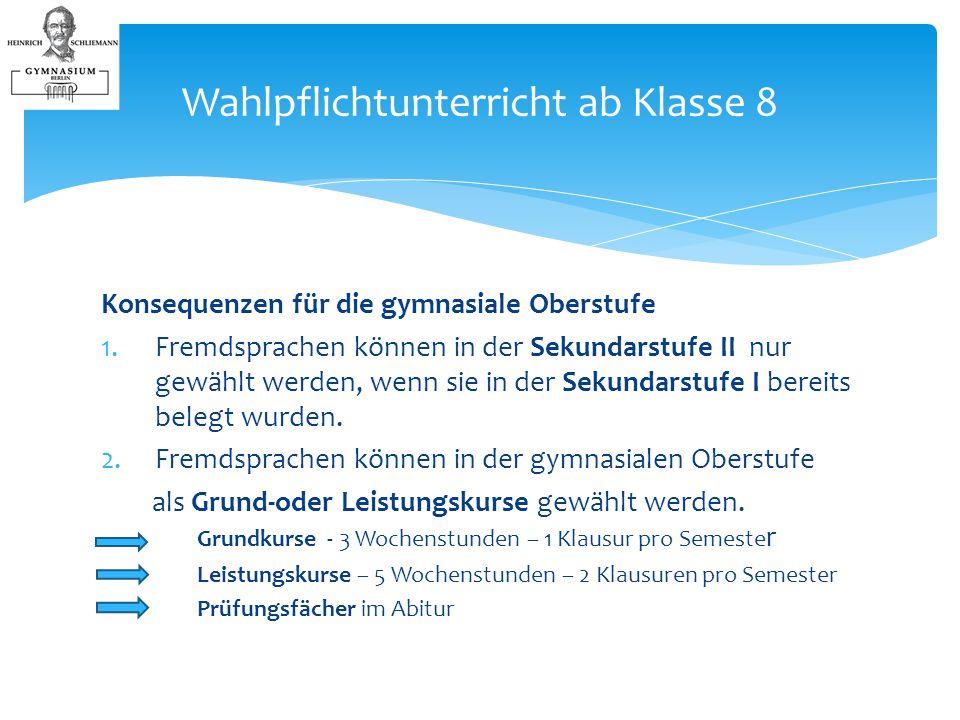 Konsequenzen für die gymnasiale Oberstufe 1.Fremdsprachen können in der Sekundarstufe II nur gewählt werden, wenn sie in der Sekundarstufe I bereits belegt wurden.