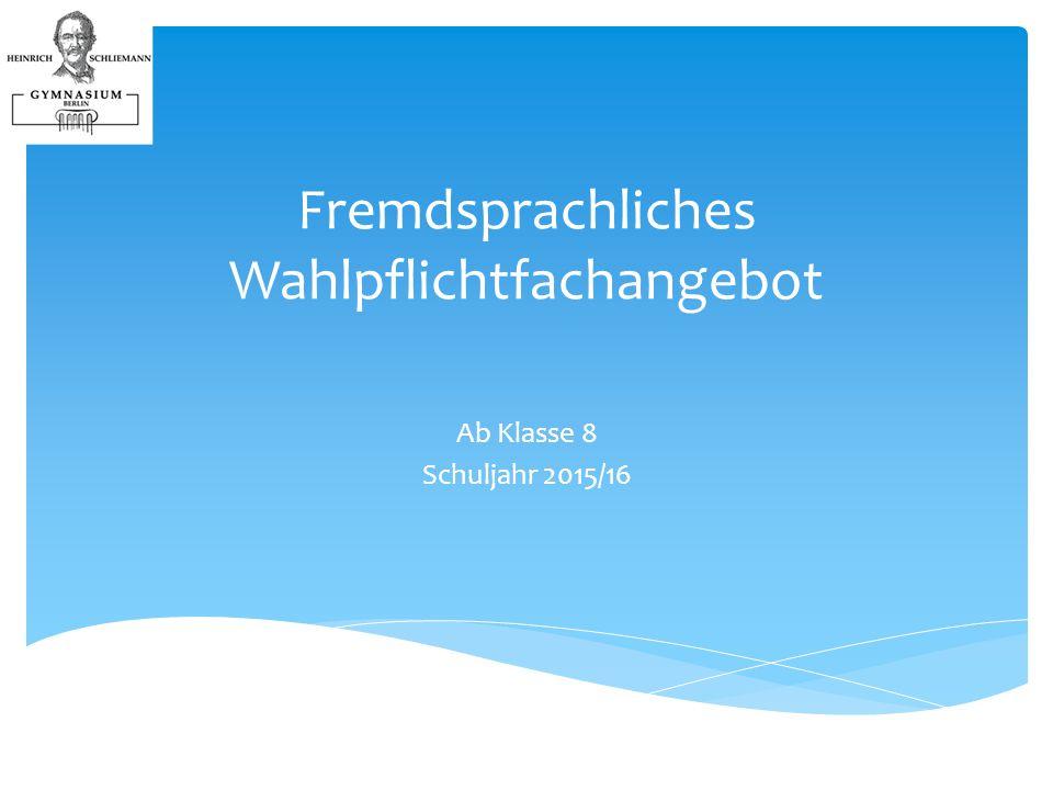  Abgabe der Wahlzettel bei KlassenlehrerInnen: bis Freitag, den 20.02.2015  Wahlpflichtkurse in Fremdsprachen werden eingerichtet auf der Basis von max.