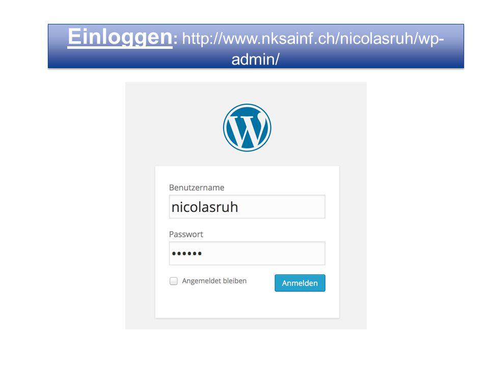 Einloggen : http://www.nksainf.ch/nicolasruh/wp- admin/