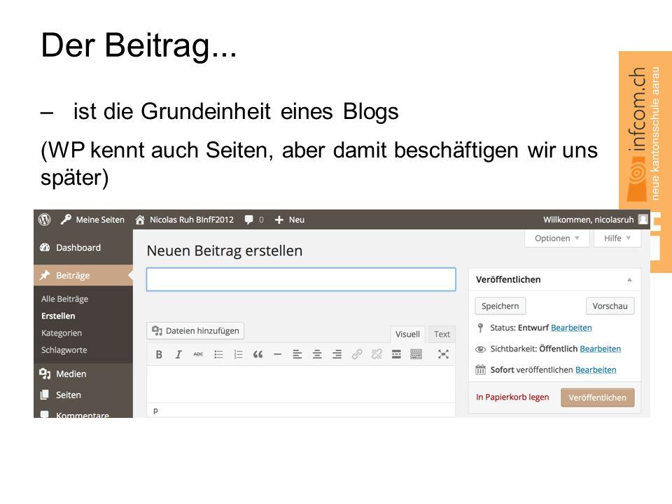 Der Beitrag... –ist die Grundeinheit eines Blogs (WP kennt auch Seiten, aber damit beschäftigen wir uns später)