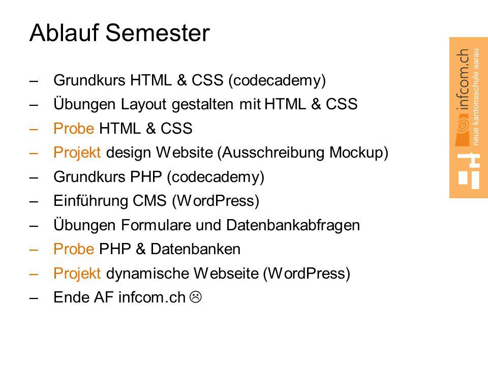 Ablauf Semester –Grundkurs HTML & CSS (codecademy) –Übungen Layout gestalten mit HTML & CSS –Probe HTML & CSS –Projekt design Website (Ausschreibung M