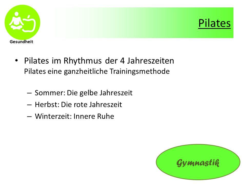 Gesundheit Pilates Pilates im Rhythmus der 4 Jahreszeiten Pilates eine ganzheitliche Trainingsmethode – Sommer: Die gelbe Jahreszeit – Herbst: Die rote Jahreszeit – Winterzeit: Innere Ruhe Gymnastik