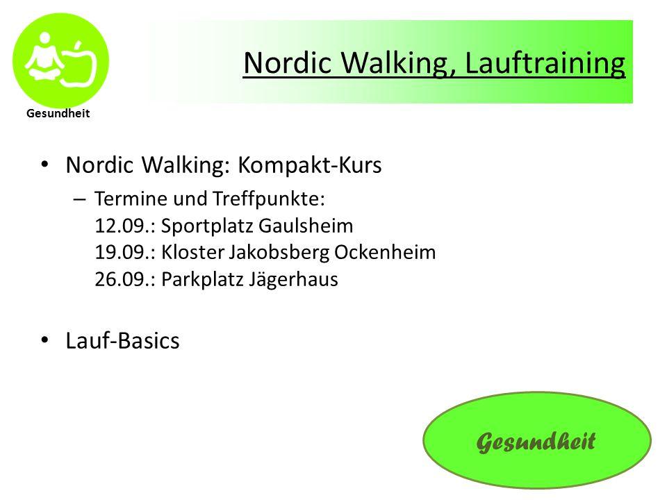 Gesundheit Nordic Walking, Lauftraining Nordic Walking: Kompakt-Kurs – Termine und Treffpunkte: 12.09.: Sportplatz Gaulsheim 19.09.: Kloster Jakobsberg Ockenheim 26.09.: Parkplatz Jägerhaus Lauf-Basics Gesundheit