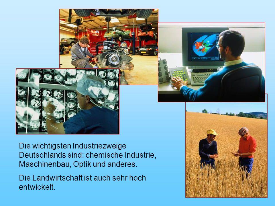 Die wichtigsten Industriezweige Deutschlands sind: chemische Industrie, Maschinenbau, Optik und anderes.