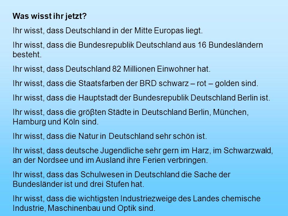 Was wisst ihr jetzt.Ihr wisst, dass Deutschland in der Mitte Europas liegt.