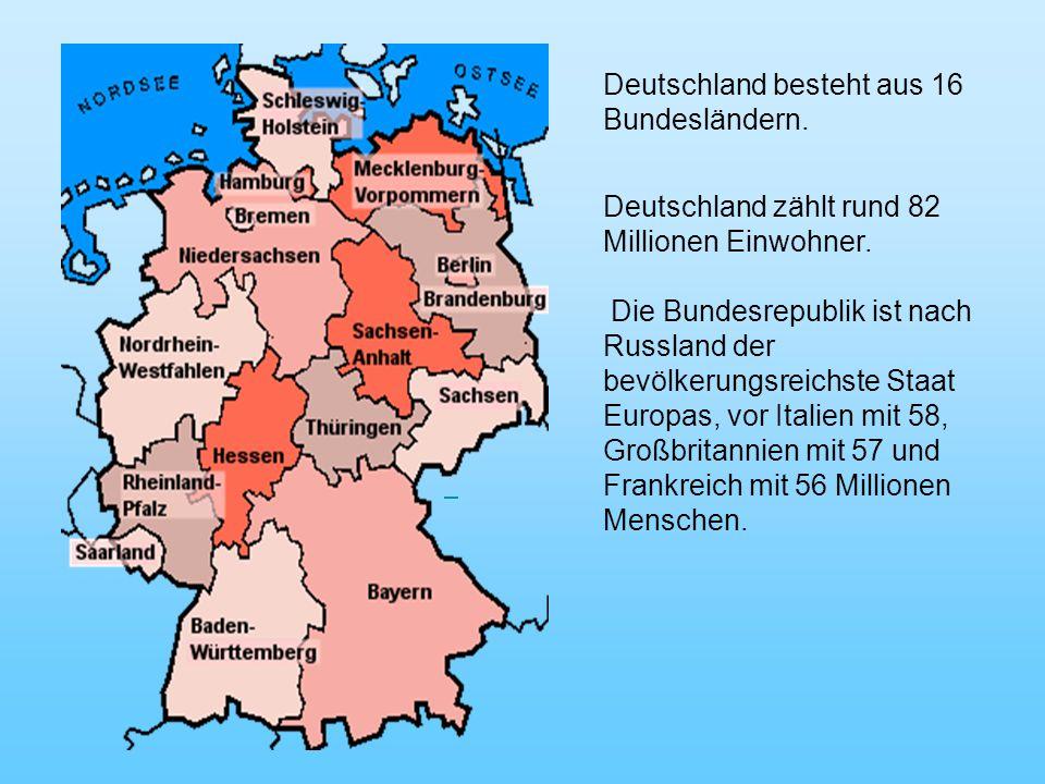 Deutschland besteht aus 16 Bundesländern.Deutschland zählt rund 82 Millionen Einwohner.