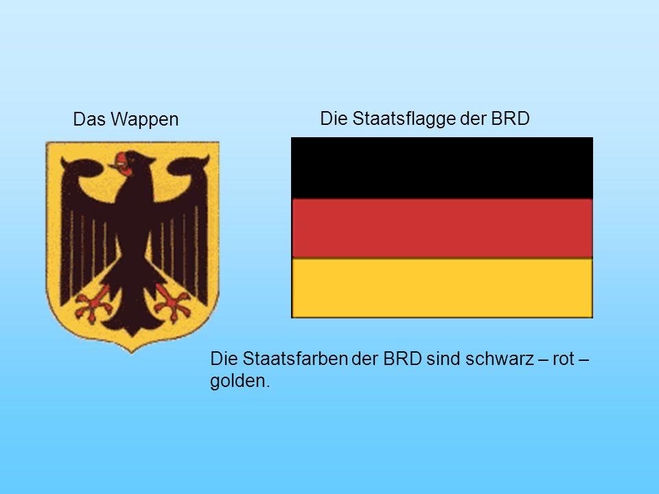 Die Staatsflagge der BRD Das Wappen Die Staatsfarben der BRD sind schwarz – rot – golden.