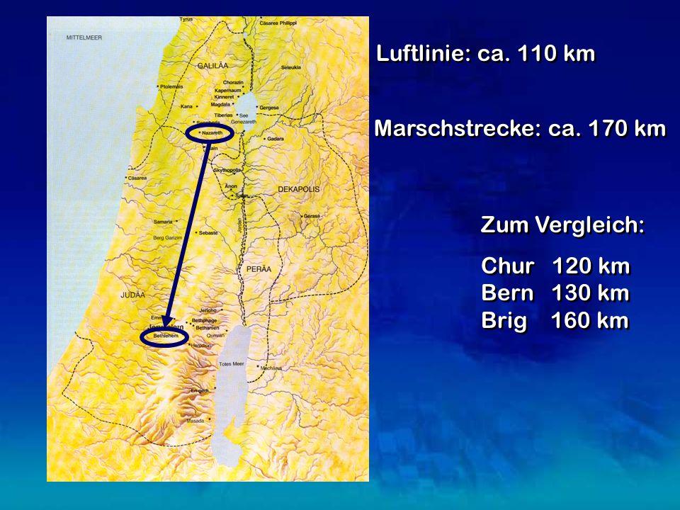 Luftlinie: ca. 110 km Marschstrecke: ca.