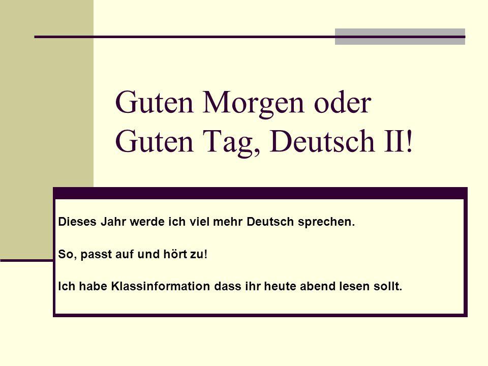 Guten Morgen oder Guten Tag, Deutsch II. Dieses Jahr werde ich viel mehr Deutsch sprechen.