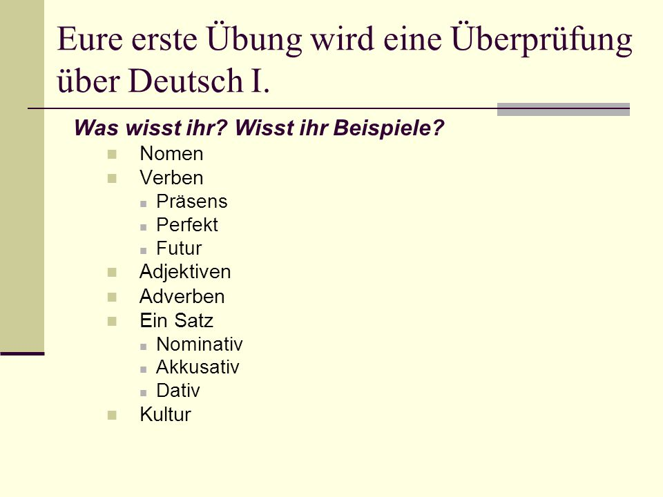 Eure erste Übung wird eine Überprüfung über Deutsch I.