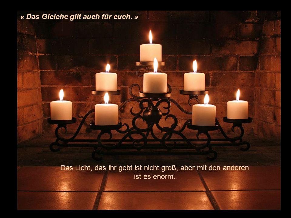 Ich bin eine einzigartige Kerze. Wenn ich angezündet bin, dann sind mein Licht und meine Wärme nicht sehr stark aber mit anderen Kerzen wirkt unser Li