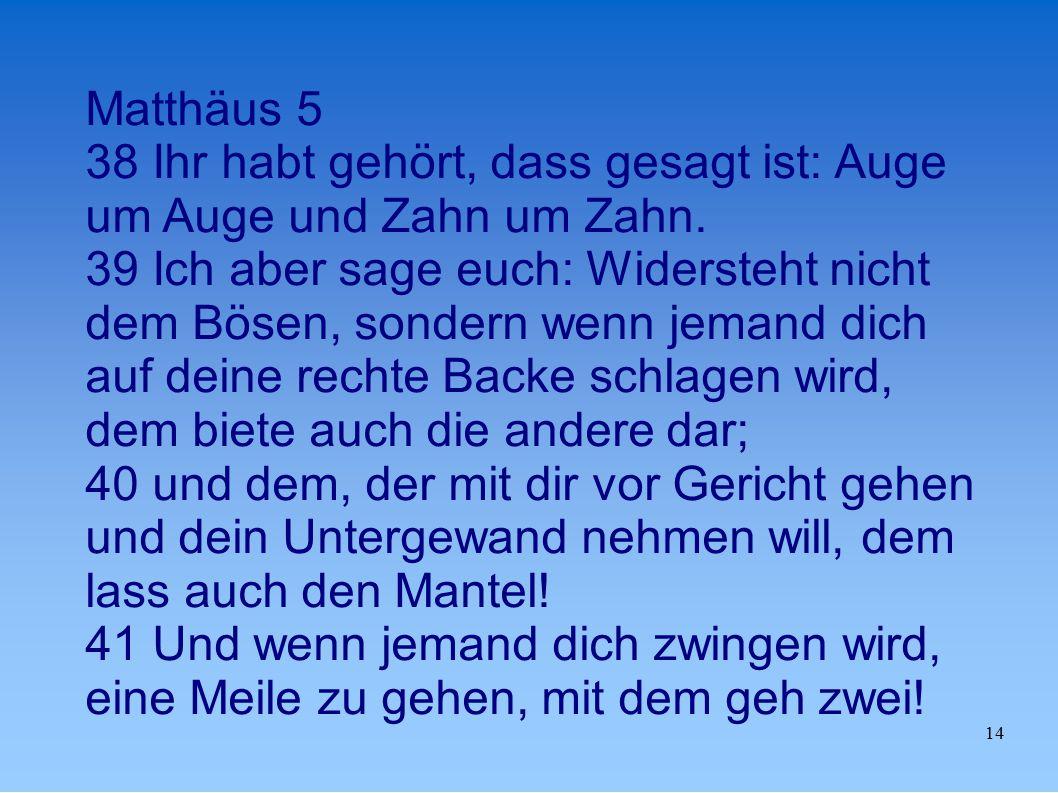 14 Matthäus 5 38 Ihr habt gehört, dass gesagt ist: Auge um Auge und Zahn um Zahn.