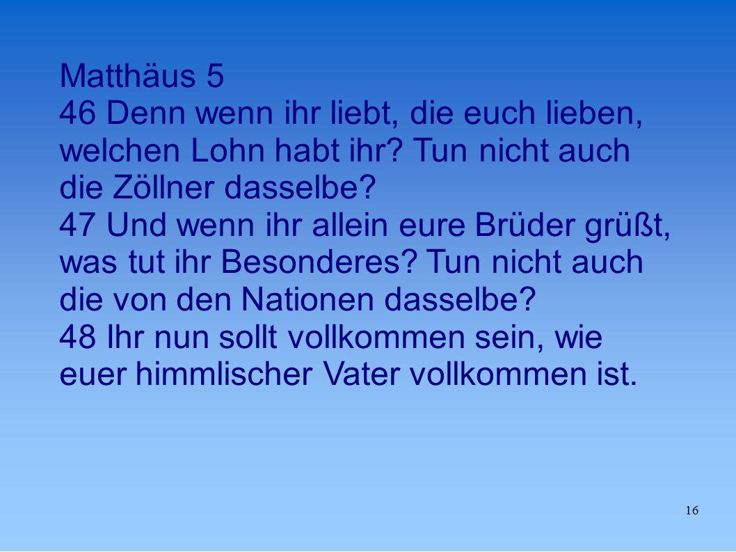 16 Matthäus 5 46 Denn wenn ihr liebt, die euch lieben, welchen Lohn habt ihr.