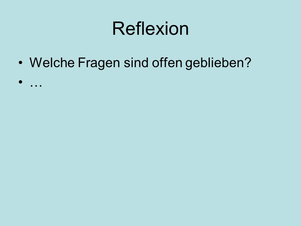 Reflexion Welche Fragen sind offen geblieben? …