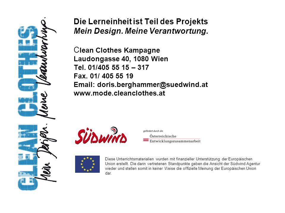 Die Lerneinheit ist Teil des Projekts Mein Design. Meine Verantwortung. C lean Clothes Kampagne Laudongasse 40, 1080 Wien Tel. 01/405 55 15 – 317 Fax.