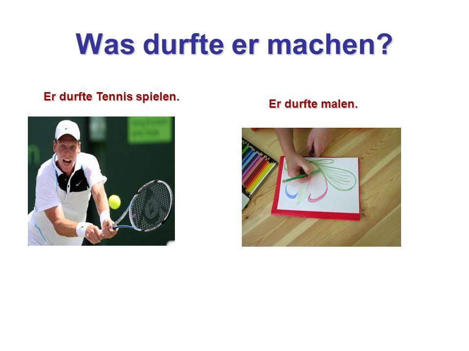 Was durfte er machen? Er durfte Tennis spielen. Er durfte malen.