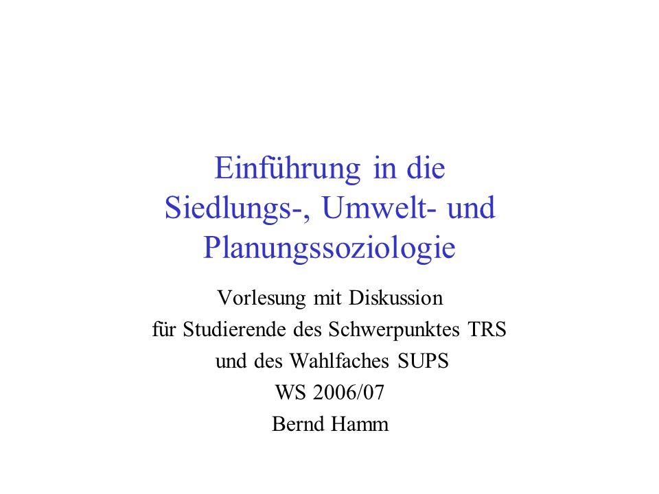 Einführung in die Siedlungs-, Umwelt- und Planungssoziologie Vorlesung mit Diskussion für Studierende des Schwerpunktes TRS und des Wahlfaches SUPS WS