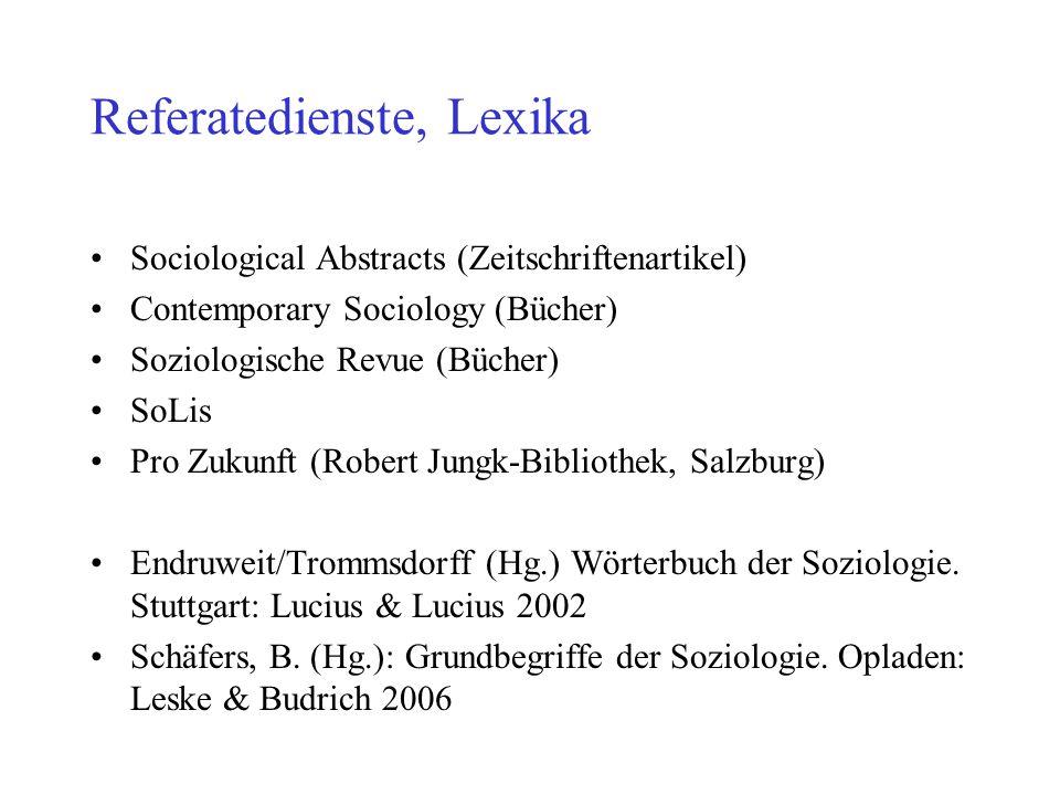 Referatedienste, Lexika Sociological Abstracts (Zeitschriftenartikel) Contemporary Sociology (Bücher) Soziologische Revue (Bücher) SoLis Pro Zukunft (