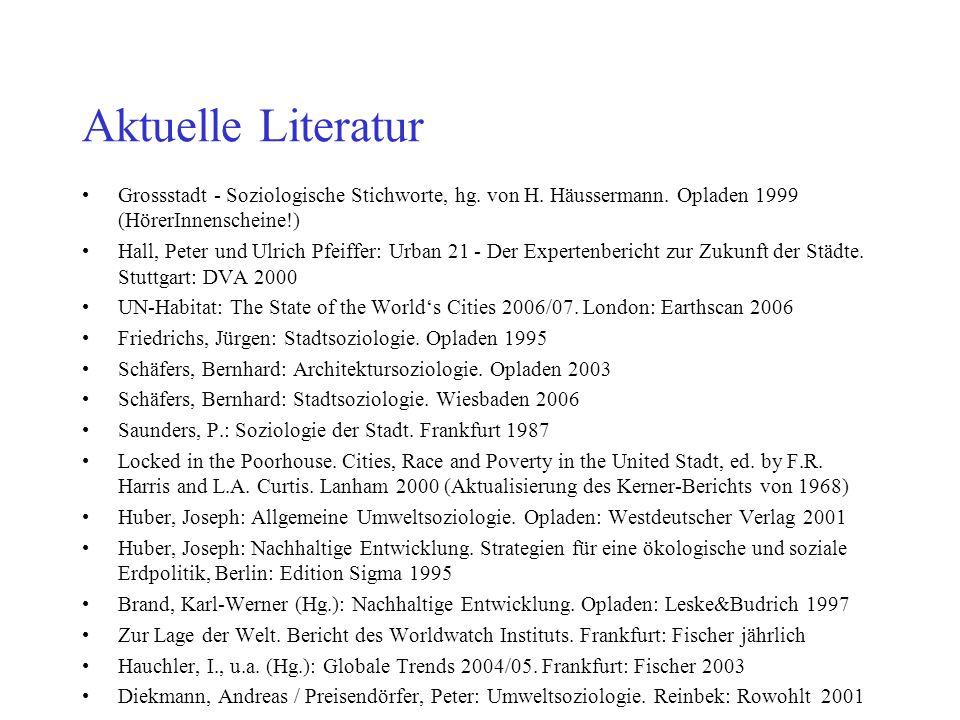 Aktuelle Literatur Grossstadt - Soziologische Stichworte, hg. von H. Häussermann. Opladen 1999 (HörerInnenscheine!) Hall, Peter und Ulrich Pfeiffer: U