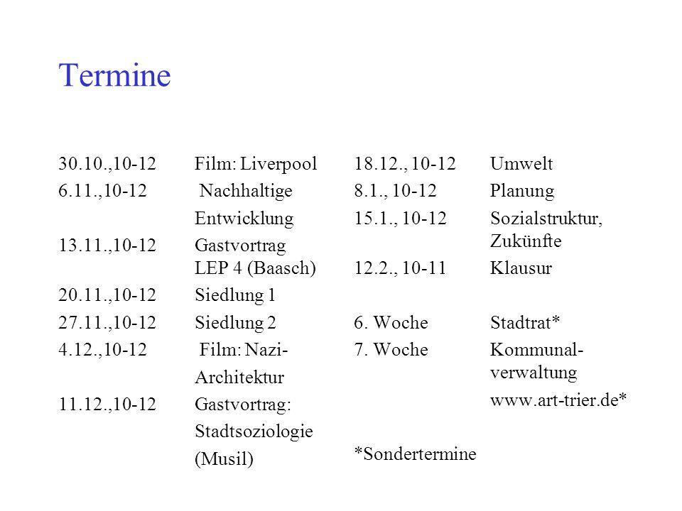 Termine 30.10.,10-12Film: Liverpool 6.11.,10-12 Nachhaltige Entwicklung 13.11.,10-12Gastvortrag LEP 4 (Baasch) 20.11.,10-12Siedlung 1 27.11.,10-12Sied