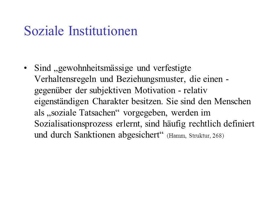 """Soziale Institutionen Sind """"gewohnheitsmässige und verfestigte Verhaltensregeln und Beziehungsmuster, die einen - gegenüber der subjektiven Motivation"""