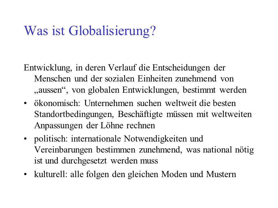 """Was ist Globalisierung? Entwicklung, in deren Verlauf die Entscheidungen der Menschen und der sozialen Einheiten zunehmend von """"aussen"""", von globalen"""