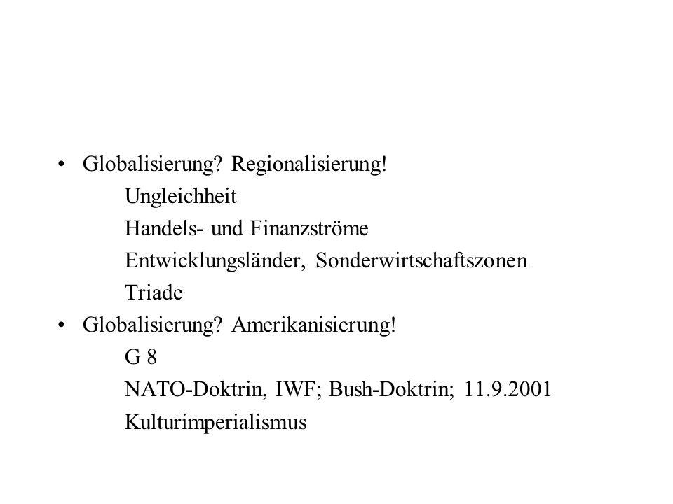 Globalisierung? Regionalisierung! Ungleichheit Handels- und Finanzströme Entwicklungsländer, Sonderwirtschaftszonen Triade Globalisierung? Amerikanisi