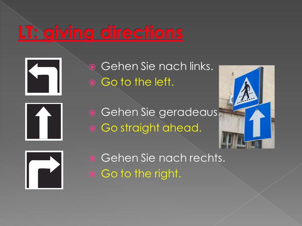  Gehen Sie nach links.  Go to the left.  Gehen Sie geradeaus.  Go straight ahead.  Gehen Sie nach rechts.  Go to the right.
